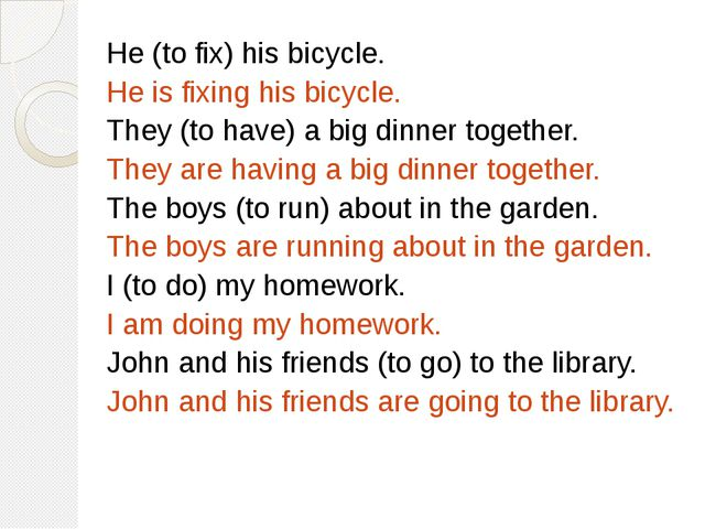 He (to fix) his bicycle. He is fixing his bicycle. They (to have) a big dinne...