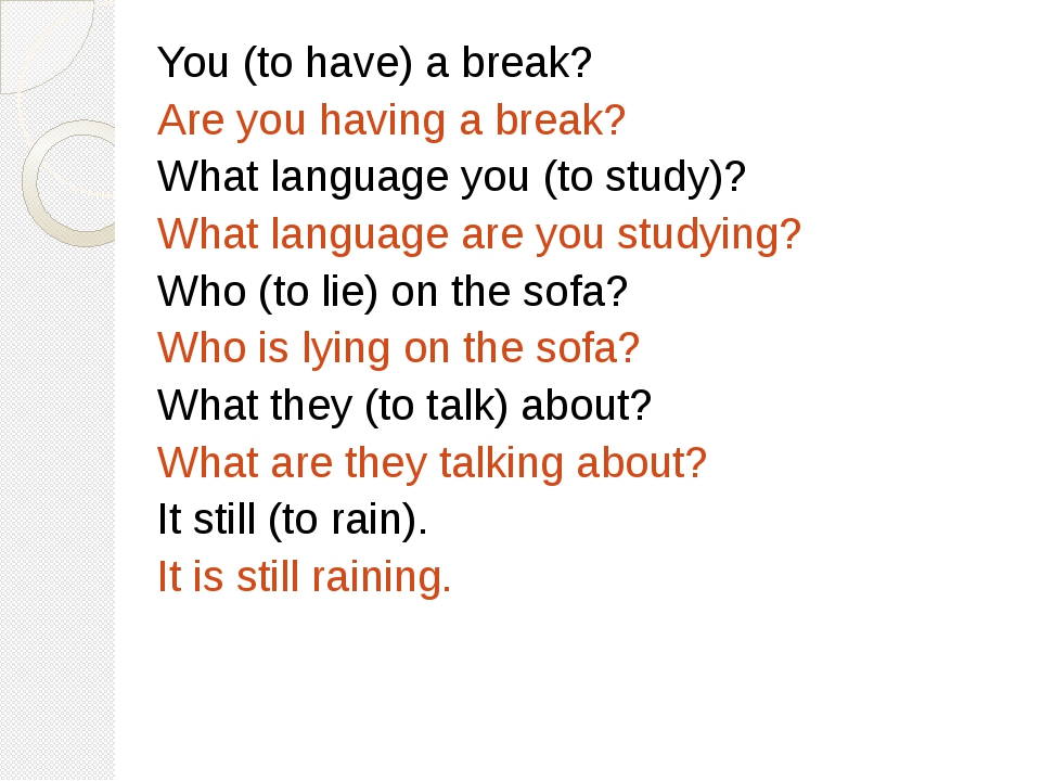 You (to have) a break? Are you having a break? What language you (to study)?...