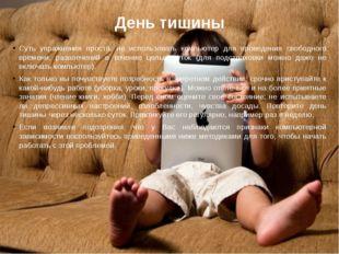 День тишины Суть упражнения проста: не использовать компьютер для проведения