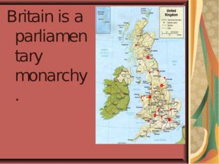 Britain is a parliamentary monarchy.
