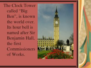 """The Clock Tower called """"Big Ben"""", is known the world over. Its hour bell is n"""