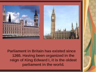 Parliament in Britain has existed since 1265. Having been organized in the re