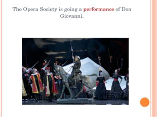 The Opera Society is going a performance of Don Giovanni.