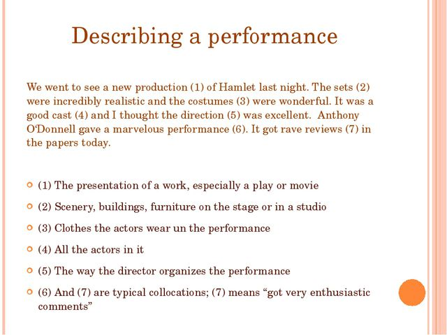 Describing a performance We went to see a new production (1) of Hamlet last n...