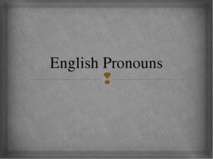 Personal pronouns Possessive pronouns Reflexive pronouns Reciprocal pronouns