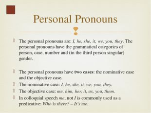 The personal pronouns have two numbers, singular (I, he, she, it) and plural