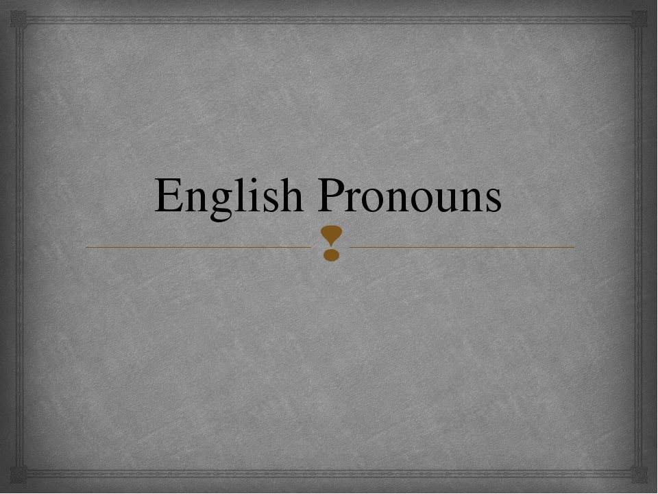 Personal pronouns Possessive pronouns Reflexive pronouns Reciprocal pronouns...