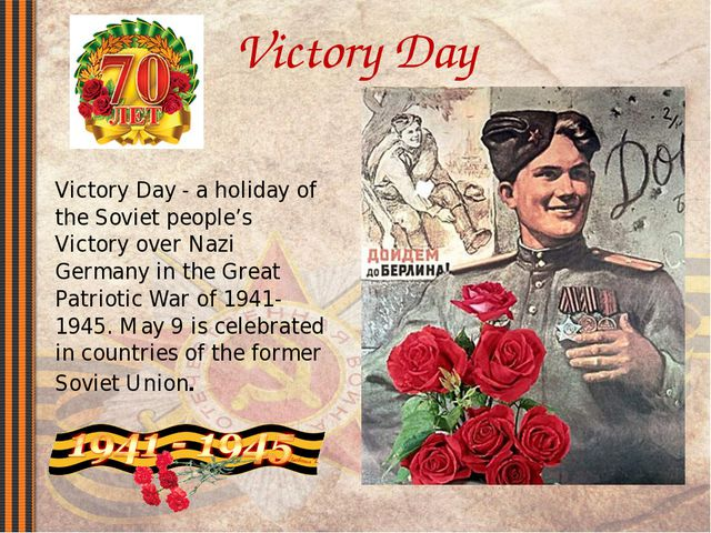 Victory Day Victory Day - a holiday of the Soviet people's Victory over Nazi...