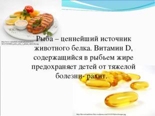 Рыба – ценнейший источник животного белка. Витамин D, содержащийся в рыбьем