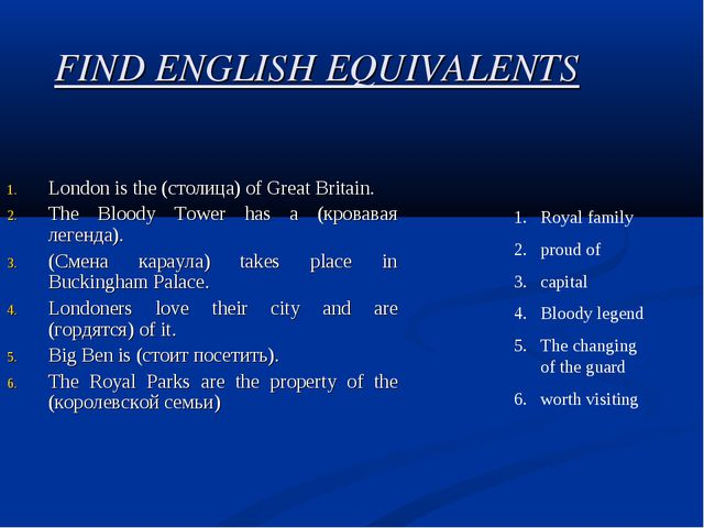 FIND ENGLISH EQUIVALENTS London is the (столица) of Great Britain. The Bloody...