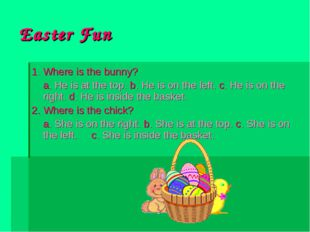 Easter Fun 1. Where is the bunny? 	a. He is at the top. b. He is on the left.