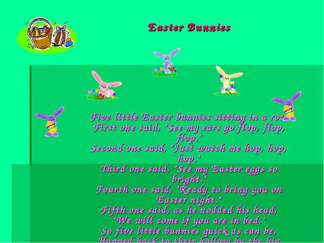 Easter Bunnies 	Five little Easter bunnies sitting in a row First one said,...