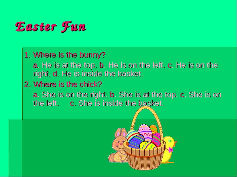 Easter Fun 1. Where is the bunny? 	a. He is at the top. b. He is on the left....