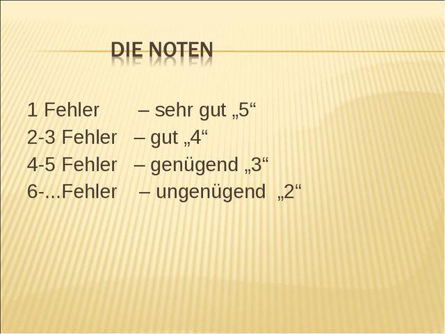 """1 Fehler – sehr gut """"5"""" 2-3 Fehler – gut """"4"""" 4-5 Fehler – genügend """"3"""" 6-...F..."""