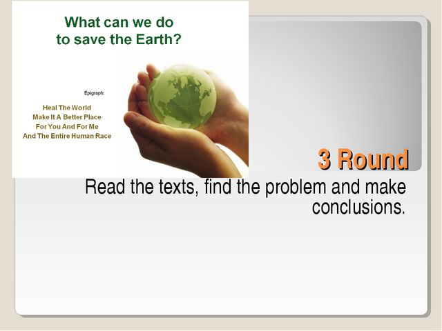 3 Round Read the texts, find the problem and make conclusions.