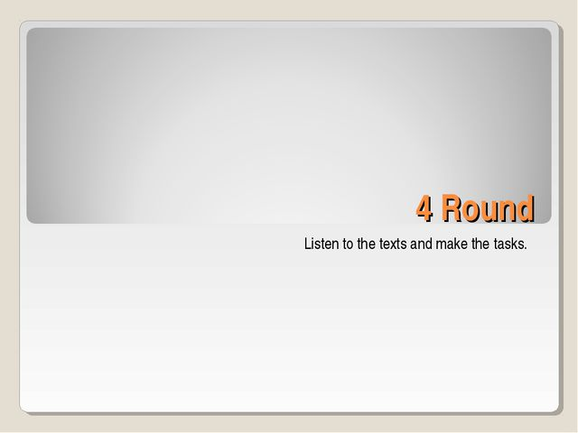 4 Round Listen to the texts and make the tasks.