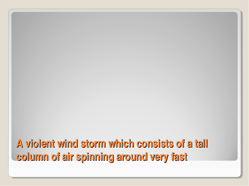 A violent wind storm which consists of a tall column of air spinning around v...