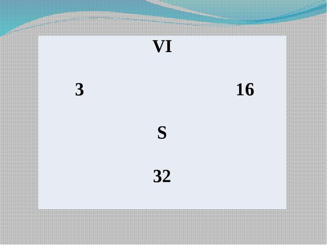 VI 3 16 S 32
