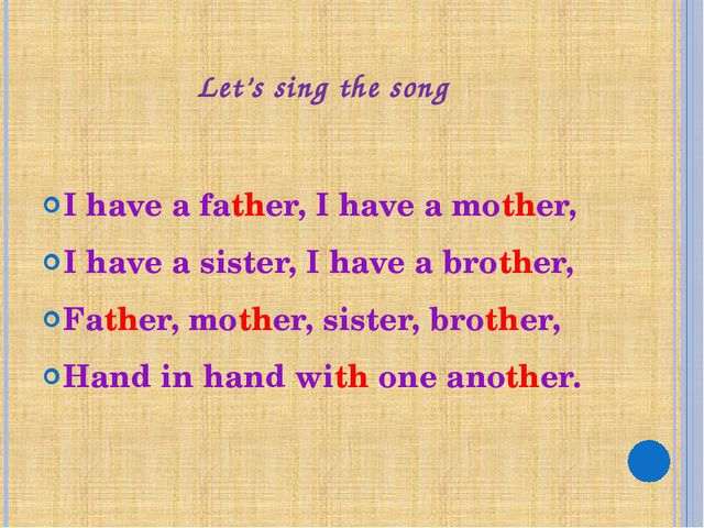 Let's sing the song I have a father, I have a mother, I have a sister, I have...