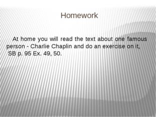 Homework At home you will read the text about one famous person - Charlie Cha