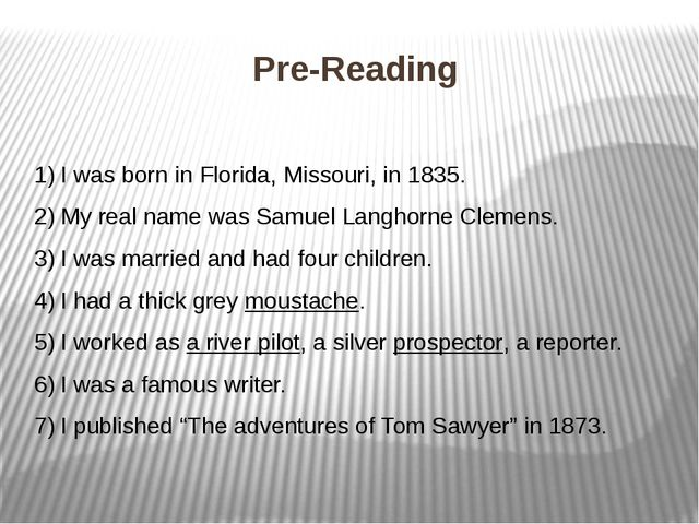 Pre-Reading I was born in Florida, Missouri, in 1835. My real name was Samuel...