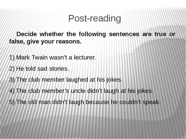 Post-reading Decide whether the following sentences are true or false, give y...