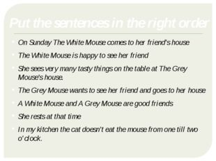 Put the sentences in the right order On Sunday The White Mouse comes to her f