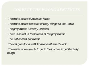 CORRECT THE WRONG SENTENCES The white mouse lives in the forest. The white mo