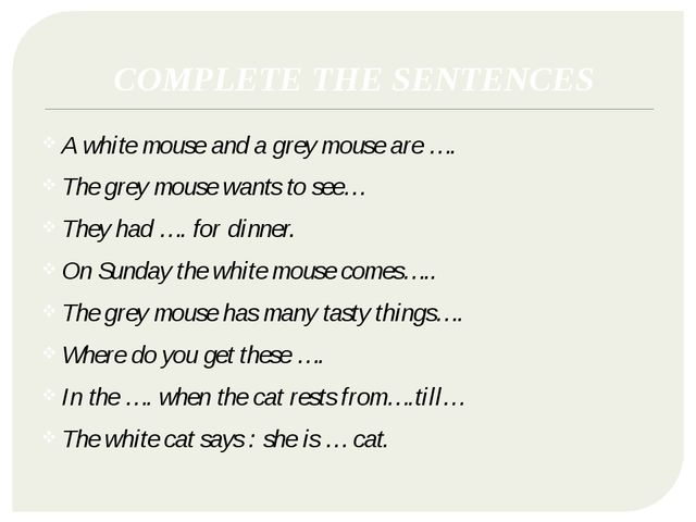 COMPLETE THE SENTENCES A white mouse and a grey mouse are …. The grey mouse w...