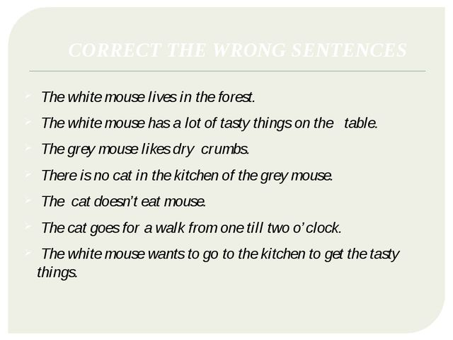 CORRECT THE WRONG SENTENCES The white mouse lives in the forest. The white mo...
