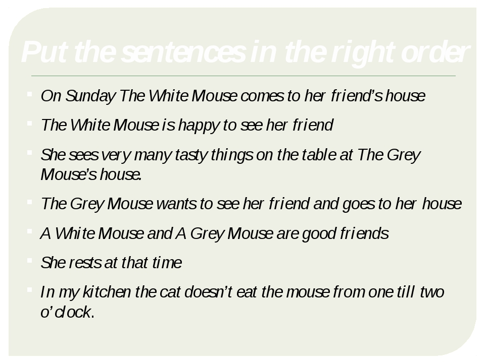 Put the sentences in the right order On Sunday The White Mouse comes to her f...