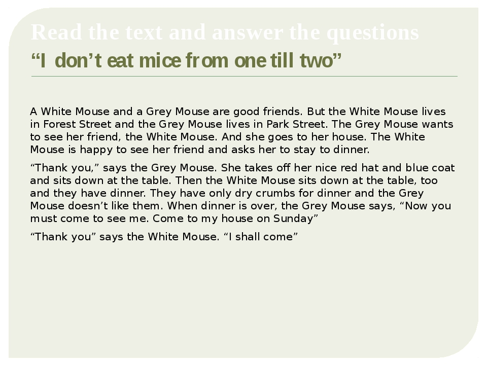 "Read the text and answer the questions ""I don't eat mice from one till two""..."