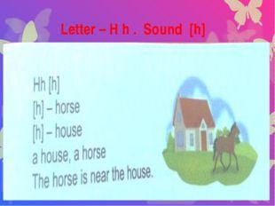 Letter – H h . Sound [h]