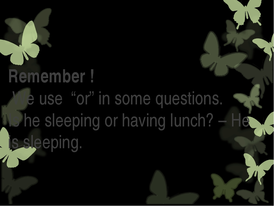 """Remember ! We use """"or"""" in some questions. Is he sleeping or having lunch? –..."""