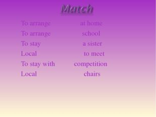 To arrange at home To arrange school To stay a sister Local to meet To stay w