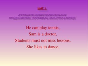 He can play tennis, Sam is a doctor, Students must not miss lessons, She like