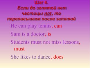 He can play tennis, can Sam is a doctor, is Students must not miss lessons, m