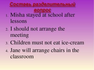 Misha stayed at school after lessons I should not arrange the meeting Childre