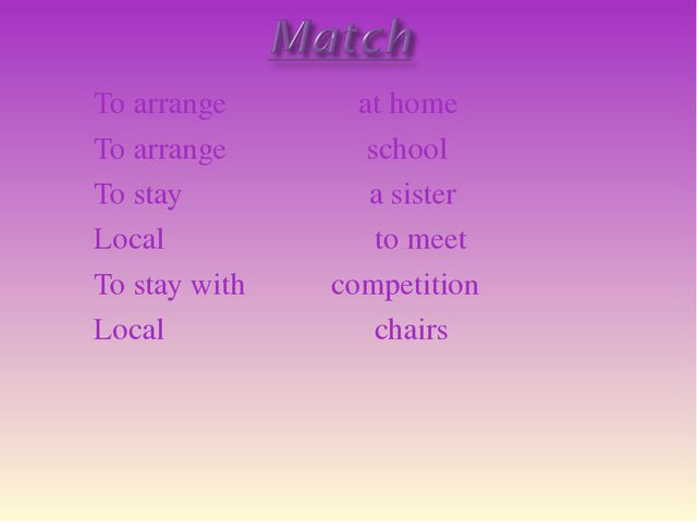To arrange at home To arrange school To stay a sister Local to meet To stay w...