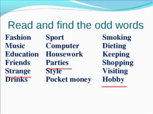 Read and find the odd words Fashion Music Education Friends Strange DrinksSp