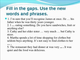 Fill in the gaps. Use the new words and phrases. 1. I'm sure that you'll reco