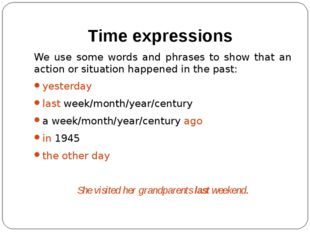 Time expressions We use some words and phrases to show that an action or situ