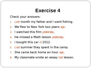 Exercise 4 Check your answers: Last month my father and I went fishing. We fl