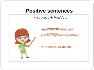 Positive sentences 					+ subject + Ved/V2 … 					 					We played tennis a we
