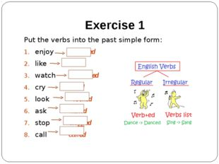 Exercise 1 Put the verbs into the past simple form: enjoy 	enjoyed like liked