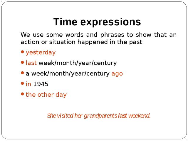 Time expressions We use some words and phrases to show that an action or situ...