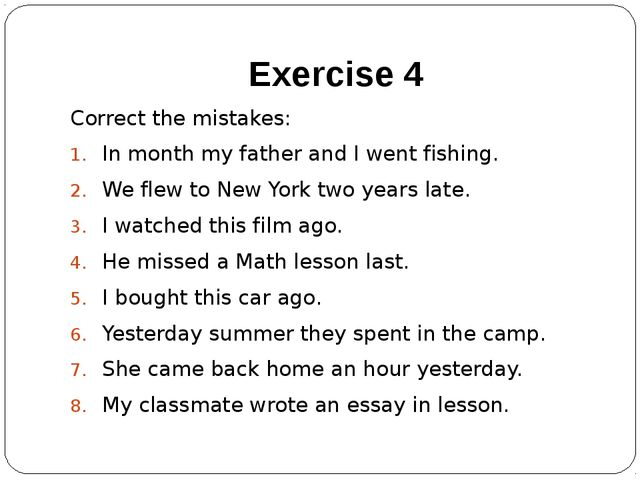 Exercise 4 Correct the mistakes: In month my father and I went fishing. We fl...