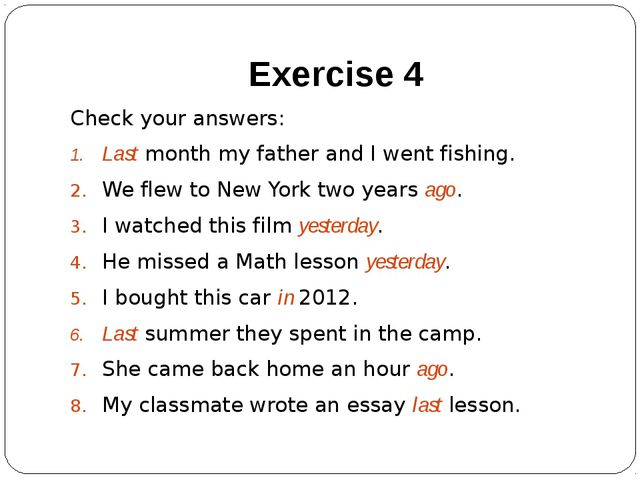 Exercise 4 Check your answers: Last month my father and I went fishing. We fl...
