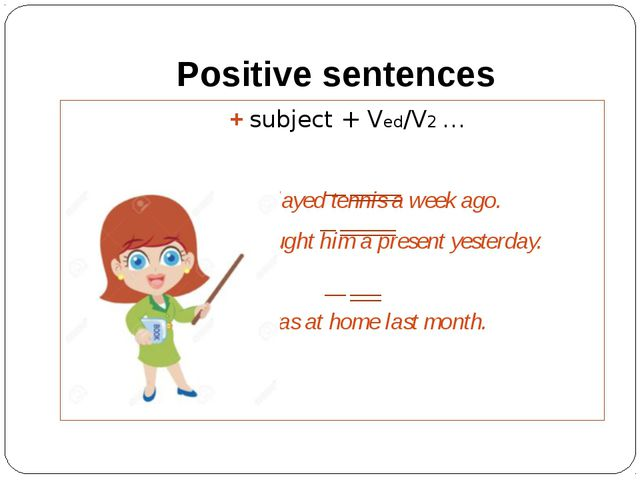 Positive sentences 					+ subject + Ved/V2 … 					 					We played tennis a we...