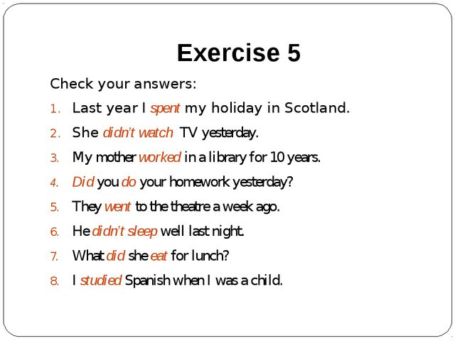 Exercise 5 Check your answers: Last year I spent my holiday in Scotland. She...